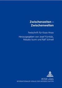Zwischenzeiten - Zwischenwelten: Festschrift Fuer Kozo Hirao