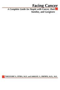 Facing Cancer: A Complete Guide for People with Cancer, Their Families, and Caregivers