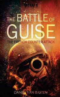 Wwi: The Battle of Guise - The French Counter-Attack