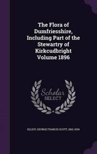 The Flora of Dumfriesshire, Including Part of the Stewartry of Kirkcudbright Volume 1896