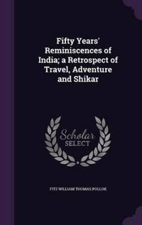 Fifty Years' Reminiscences of India; A Retrospect of Travel, Adventure and Shikar