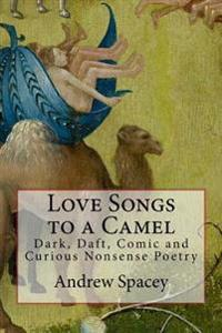 Love Songs to a Camel: Dark, Daft, Comic and Curious Nonsense Poetry