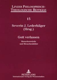 Gott Verlassen: Menschenwuerde Und Menschenbilder- 8. Oekumenische Sommerakademie Kremsmuenster 2006