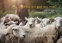 ... Denn Du Bist Bei Mir: Gedanken Zu Psalm 23 in Schweren Zeiten
