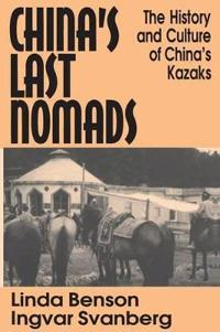 China's Last Nomads: History and Culture of China's Kazaks: History and Culture of China's Kazaks