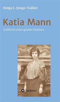 Katia Mann - Gefahrtin Eines Grossen Dichters