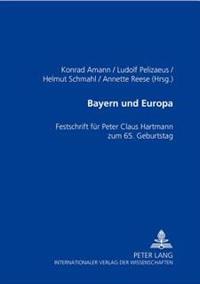 Bayern Und Europa: Festschrift Fuer Peter Claus Hartmann Zum 65. Geburtstag