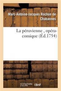 La Peruvienne, Opera-Comique, Par M. Rochon de Chabannes