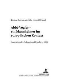 Abbé Vogler. Ein Mannheimer Im Europaeischen Kontext: Internationales Colloquium Heidelberg 1999