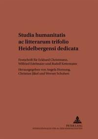 Studia Humanitatis AC Litterarum Trifolio Heidelbergensi Dedicata: Festschrift Fuer Eckhard Christmann, Wilfried Edelmaier Und Rudolf Kettemann