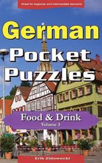 German Pocket Puzzles - Food & Drink - Volume 3: A Collection of Puzzles and Quizzes to Aid Your Language Learning