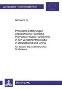 Praktische Erfahrungen Und Rechtliche Probleme Mit Public Private Partnership in Der Verkehrsinfrastruktur in Deutschland Und China: Am Beispiel Des P