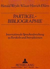 Partikel-Bibliographie: Internationale Sprachenforschung Zu Partikeln Und Interjektionen