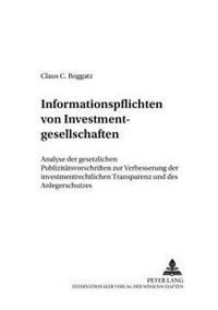 Informationspflichten Von Investmentgesellschaften: Analyse Der Gesetzlichen Publizitaetsvorschriften Zur Verbesserung Der Investmentrechtlichen Trans