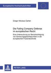Die Failing Company Defense Im Europaeischen Recht: Eine Untersuchung Zur Beruecksichtigung Von Sanierungsgesichtspunkten in Der Europaeischen Fusions