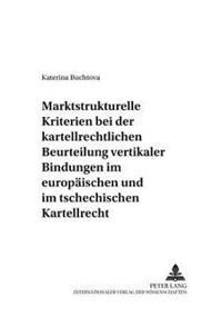 Marktstrukturelle Kriterien Bei Der Kartellrechtlichen Beurteilung Vertikaler Bindungen Im Europaeischen Und Im Tschechischen Kartellrecht