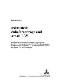 Industrielle Zuliefervertraege Und Art. 81 Egv: Unter Besonderer Beruecksichtigung Der Gruppenfreistellungsverordnung 2790/99 Fuer Vertikale Vereinbar
