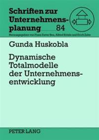 Dynamische Totalmodelle Der Unternehmensentwicklung: Analyse Des Erkenntnisgehalts Und Ansatzpunkte Zur Optimierung Des Forschungsdesigns