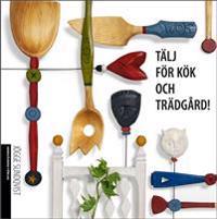 Tälj för kök och trädgård