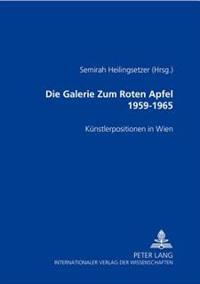 Die Galerie Zum Roten Apfel 1959-1965: Kuenstlerpositionen Der 60er Jahre in Wien