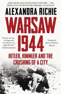 Warsaw 1944 - hitler, himmler and the crushing of a city