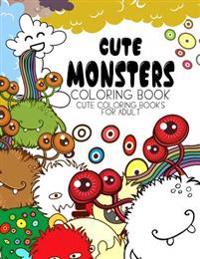 Cute Monsters Coloring Book: Cute Coloring Books for Adults - Coloring Pages for Adults and Kids (Anime and Manga Coloring Books) Girls Coloring Bo