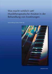 Was Macht Wirklich Satt? - Musiktherapeutische Ansatze in Der Behandlung Von Essstorungen: 23. Musiktherapietagung Am Freien Musikzentrum Munchen E. V