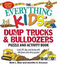 The Everything Kids' Dump Trucks and Bulldozers Puzzle and Activity Book: Load, Lift, Dig, and Dump with 100 Down-And-Dirty Puzzles