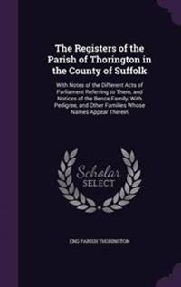 The Registers of the Parish of Thorington in the County of Suffolk