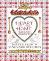 Heart of the Home: Notes from a Vineyard Kitchen 30th Anniversary Edition