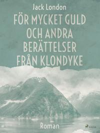 För mycket guld och andra berättelser från Klondyke