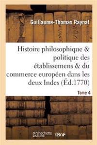 Histoire Des Etablissemens & Du Commerce Des Europeens Dans Les Deux Indes Tome 4