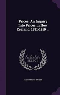 Prices. an Inquiry Into Prices in New Zealand, 1891-1919 ...