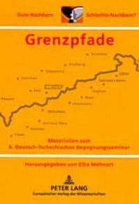 """Grenzpfade: Materialien Zum 6. Deutsch-Tschechischen Begegnungsseminar """"Gute Nachbarn - Schlechte Nachbarn?"""""""