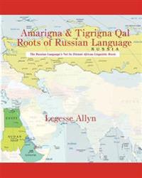 Amarigna & Tigrigna Qal Roots of Russian Language: The Not So Distant African Roots of the Russian Language