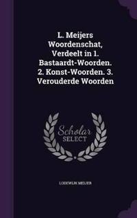 L. Meijers Woordenschat, Verdeelt in 1. Bastaardt-Woorden. 2. Konst-Woorden. 3. Verouderde Woorden
