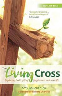 The Living Cross: Exploring God's Gift of Forgiveness and New Life
