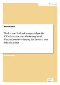 Markt- Und Anforderungsanalyse Fur Crm-Systeme Zur Marketing- Und Vertriebsunterstutzung Im Bereich Des Mittelstandes