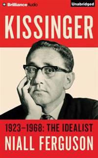 Kissinger: Volume I: 1923-1968: The Idealist