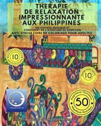 Anti Stress Livre de Coloriage Pour Adultes: Therapie de Relaxation Impressionnante Aux Philippines - Un Voyage Magique Et Conscient de L'Aventure de