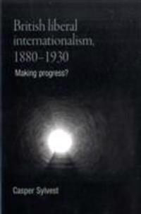 British Liberal Internationalism, 1880-1930