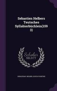 Sebastien Helbers Teutsches Syllabierbuchlein(1593)