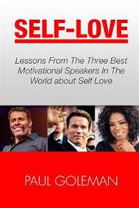 Self-Love: Lessons from the 3 Best Motivational Speakers in the World. Learn From: Tony Robbins, Oprah Winfrey and Arnold Schwarz