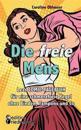 Die Freie Mens - Leas Comic-Tagebuch Fur Eine Schmerzfreie Regel Ohne Binden, Tampons Und Co