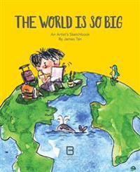 The World Is So Big: An Artist's Sketchbook
