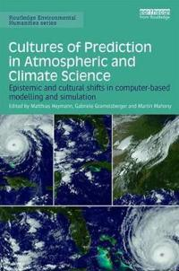 Cultures of Prediction in Atomospheric and Climate Science