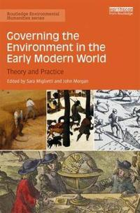 Governing the environment in the early modern world - theory and practice