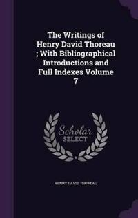 The Writings of Henry David Thoreau; With Bibliographical Introductions and Full Indexes Volume 7