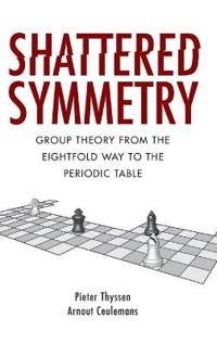 Shattered Symmetry: Group Theory from the Eightfold Way to the Periodic Table