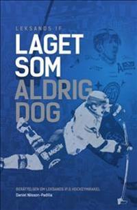 Laget som aldrig dog : berättelsen om Leksands IF:s hockeymirakel